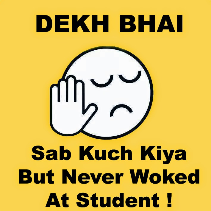 Sab Kuch Kiya But Never Woked At Student